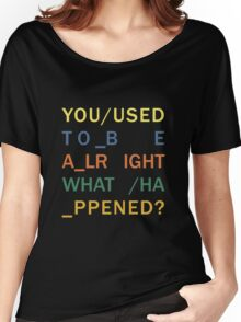 You Used to be Alright - In Rainbows Women's Relaxed Fit T-Shirt