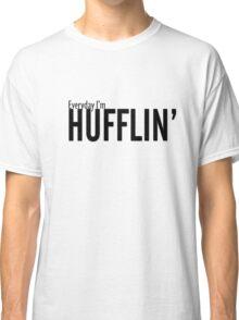 Everyday I'm Hufflin' Classic T-Shirt