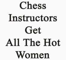 Chess Instructors Get All The Hot Women by supernova23