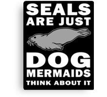 Seals Are Dog Mermaids Canvas Print