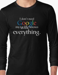 I Don't Need Google My Wife Knows Everything Long Sleeve T-Shirt