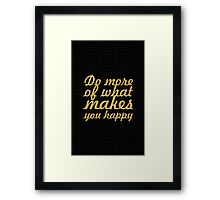 Do more of what makes you happy - Inspirational Quote Framed Print
