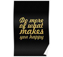 Do more of what makes you happy - Inspirational Quote Poster