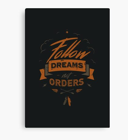 FOLLOW DREAMS NOT ORDERS Canvas Print