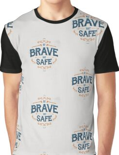 BE BRAVE NOT SAFE Graphic T-Shirt