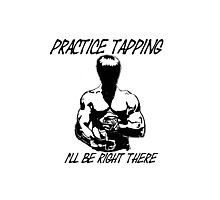 """Practice Tapping. I'll Be Right There"" Photographic Print"
