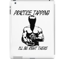 """Practice Tapping. I'll Be Right There"" iPad Case/Skin"