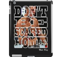 Don't be Scared Homie -Nate iPad Case/Skin