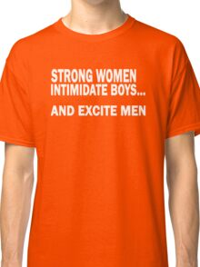 Strong Women Intimidate Boys and Excite Men, Feminist Tshirt, Unique Gifts and Perfect Swag Classic T-Shirt