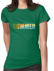 Waiting for the Summer Womens Fitted T-Shirt