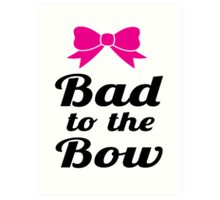 Bad To The Bow Cheer Art Art Print