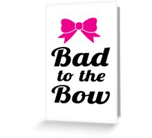 Bad To The Bow Cheer Art Greeting Card