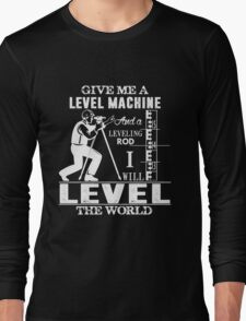 Surveyor - Give Me A Level Machine And A Leveling Rod I Will Level The World Long Sleeve T-Shirt