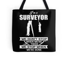 Surveyor - I Am A Surveyor We Don't Stop When We're Tired We Stop When We're Done Tote Bag
