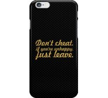 Don't cheat if you are unhappy... Inspirational Quote iPhone Case/Skin