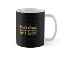 Don't cheat if you are unhappy... Inspirational Quote Mug