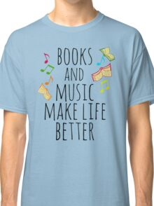 books and music make life better #2 Classic T-Shirt