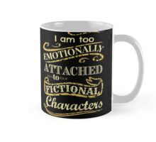 I am too emotionally attached to fictional characters Mug