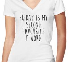 Friday is my 2nd favourite F word Women's Fitted V-Neck T-Shirt