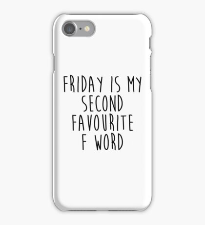 Friday is my 2nd favourite F word iPhone Case/Skin