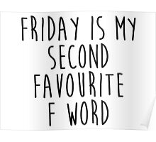 Friday is my 2nd favourite F word Poster