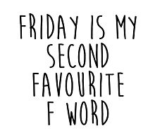Friday is my 2nd favourite F word Photographic Print