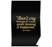 "Don't cry because it's... ""Dr. Seuss"" Life Inspirational Quote Poster"