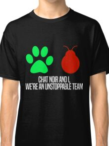 Chat Noir and I, we're an unstoppable team. Classic T-Shirt