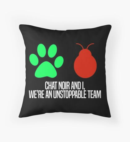 Chat Noir and I, we're an unstoppable team. Throw Pillow