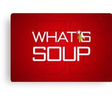 What's Soup Canvas Print