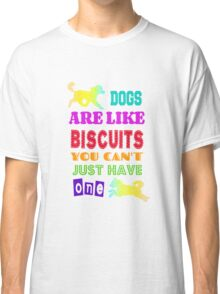 Dogs are like biscuits Classic T-Shirt