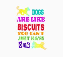 Dogs are like biscuits Unisex T-Shirt