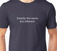 Exactly the same but different Unisex T-Shirt