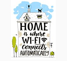 Home is where wifi connects automatically Unisex T-Shirt
