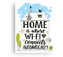 Home is where wifi connects automatically Canvas Print