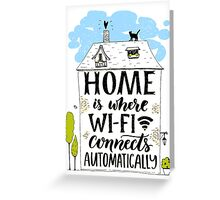 Home is where wifi connects automatically Greeting Card