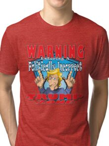 WARNING Entering A Politically Incorrect TRUMP ZONE Tri-blend T-Shirt