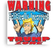 WARNING Entering A Politically Incorrect TRUMP ZONE Canvas Print