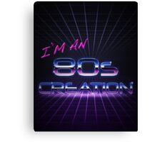 I'm an 80s creation Canvas Print