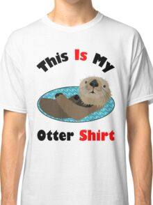 Funny This Is My Otter Shirt Classic T-Shirt
