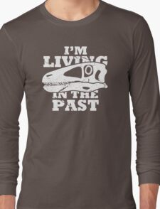 Living in the Past with Deinonychus Long Sleeve T-Shirt
