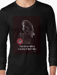 This rat race world is in need of more owls - I support International Owl Day, 4th August Long Sleeve T-Shirt