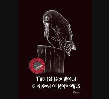 This rat race world is in need of more owls - I support International Owl Day, 4th August Unisex T-Shirt