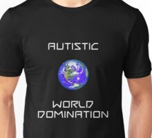 autistic world domination Unisex T-Shirt