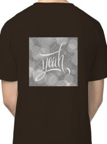 JUST SAY YEAH Classic T-Shirt