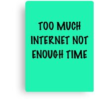 Too Much Internet, Not Enough Time Canvas Print