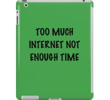 Too Much Internet, Not Enough Time iPad Case/Skin