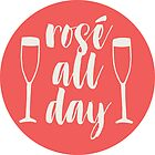 Rosé All Day by kayceedesigns