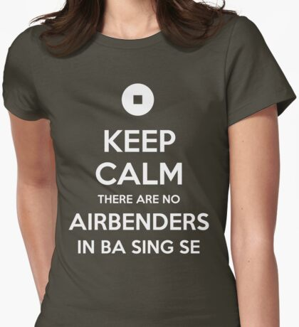 I'm Afraid There Are No Airbenders Here Womens Fitted T-Shirt