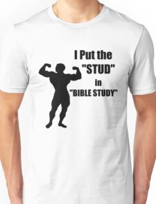 I Put the STUD in BIBLE STUDY Unisex T-Shirt
